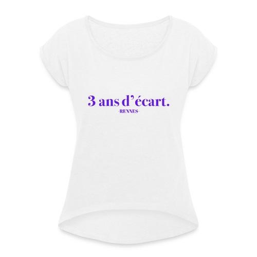 3 Ans D'écart - Nom & Localisation - T-shirt à manches retroussées Femme