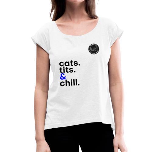 WTFunk - CatsTitsChill - Summer/Fall 2018 - Frauen T-Shirt mit gerollten Ärmeln