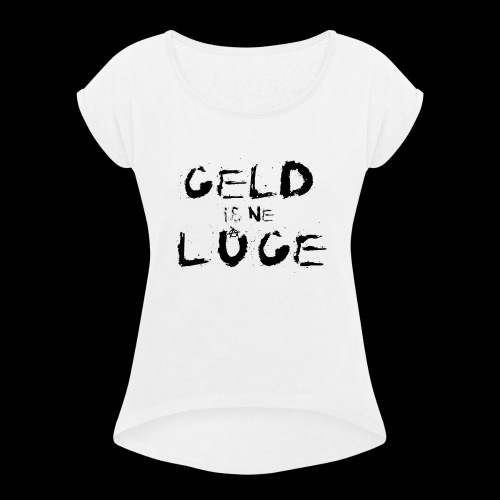 Geld is ne Lüge - Frauen T-Shirt mit gerollten Ärmeln