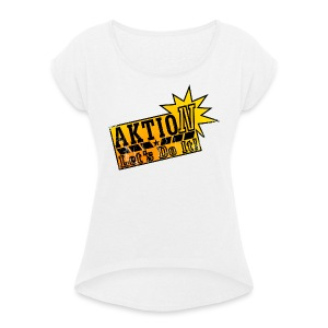 Aktion let 's do it! - Frauen T-Shirt mit gerollten Ärmeln