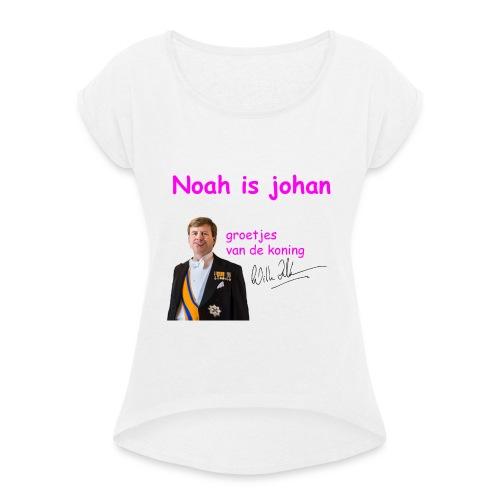 Noah is een echte Johan - Vrouwen T-shirt met opgerolde mouwen