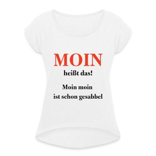 MOIN heißt das! - Frauen T-Shirt mit gerollten Ärmeln