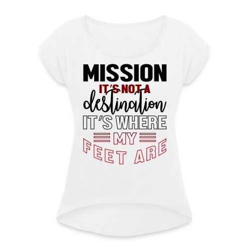 Mission is not a destination - Women's T-Shirt with rolled up sleeves