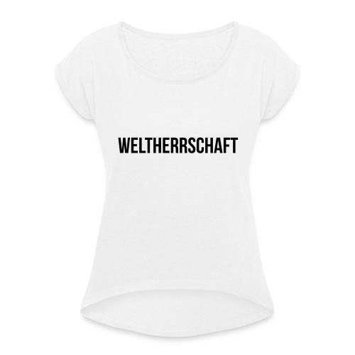 Weltherrschaft - Frauen T-Shirt mit gerollten Ärmeln