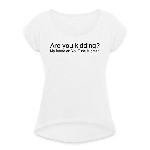 Are you kidding? - Women's T-shirt with rolled up sleeves