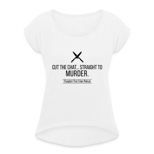 Cut the chat quote - Women's T-Shirt with rolled up sleeves