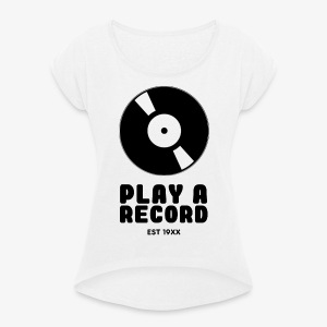 PLAY A RECORD - EST 19XX - Women's T-shirt with rolled up sleeves