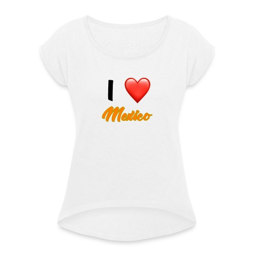 I love Mexico T-Shirt - Women's T-shirt with rolled up sleeves
