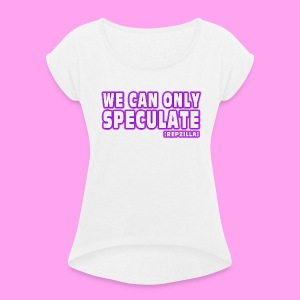 We Can Only Speculate - Women's T-shirt with rolled up sleeves