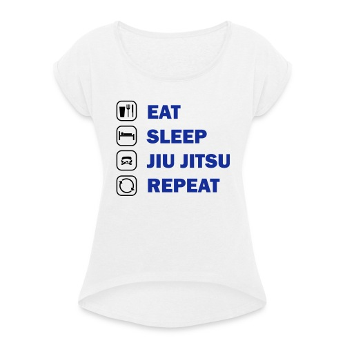 Eat, Sleep, Jiu Jitsu, Repeat - Women's T-shirt with rolled up sleeves