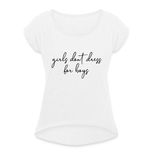 girls dont dress for boys - T-shirt à manches retroussées Femme