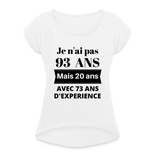 Je n'ai pas 93 ans mais 20 ans avec 73 ans d'exper - T-shirt à manches retroussées Femme