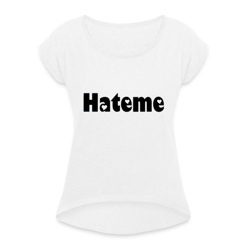 Hateme. - Women's T-Shirt with rolled up sleeves