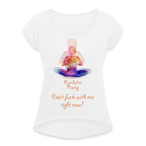 Kundalini Rising - Women's T-shirt with rolled up sleeves