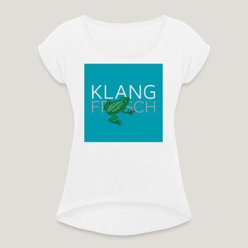 Klangfrosch - Frauen T-Shirt mit gerollten Ärmeln