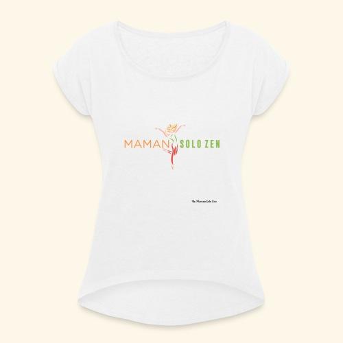 Maman solo zen Modèle 2 - T-shirt à manches retroussées Femme