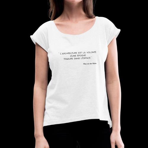 Mies Van der Rohe - Citation - T-shirt à manches retroussées Femme