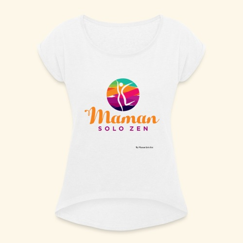 Maman solo zen Modèle 3 - T-shirt à manches retroussées Femme
