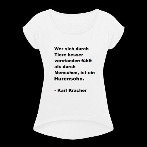 Josef Jugend Karl Kracher Zitat Tiere - Frauen T-Shirt mit gerollten Ärmeln