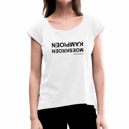 Moeskroen Kampioen - Vrouwen T-shirt met opgerolde mouwen