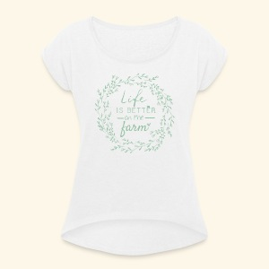 Life is better on the farm - Frauen T-Shirt mit gerollten Ärmeln