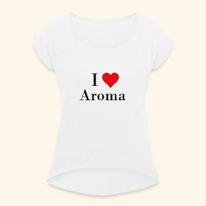 i love aroma - Frauen T-Shirt mit gerollten Ärmeln