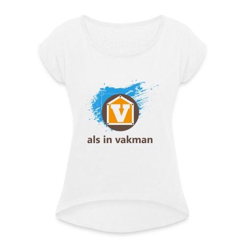 V als in Vakman - Vrouwen T-shirt met opgerolde mouwen