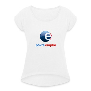 Povre emploi - T-shirt à manches retroussées Femme