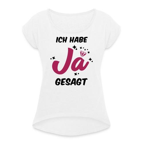 Ich habe JA gesagt - JGA T-Shirt - JGA Shirt - Frauen T-Shirt mit gerollten Ärmeln