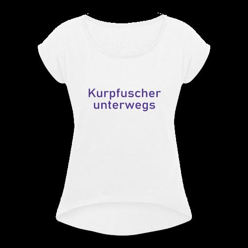 Kurpfuscher unterwegs - Das Robert Franz T-Shirt - Frauen T-Shirt mit gerollten Ärmeln