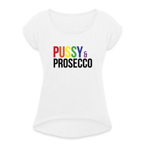Pussy & Prosecco Rainbow Gay Lesbian Pride - Women's T-shirt with rolled up sleeves