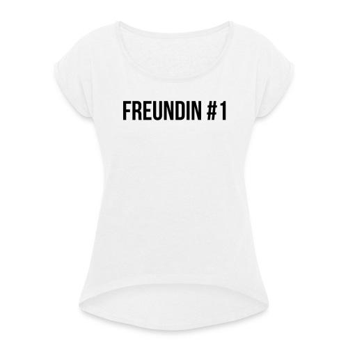 Freundin #1 - Frauen T-Shirt mit gerollten Ärmeln