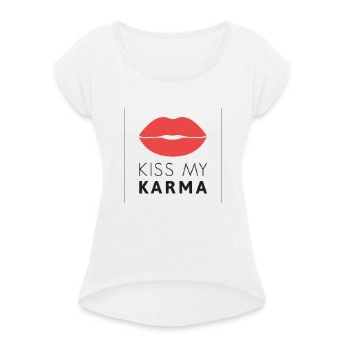 kiss my karma - Frauen T-Shirt mit gerollten Ärmeln