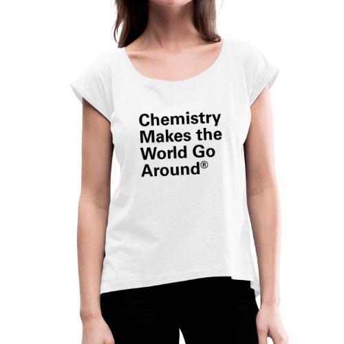 Chemistry makes the World go Around T-Shirt - Frauen T-Shirt mit gerollten Ärmeln