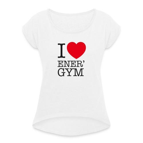 I love Ener'gym - T-shirt à manches retroussées Femme