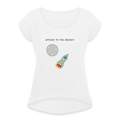 Bitcoin To The Moon T-Shirt - Women's T-Shirt with rolled up sleeves