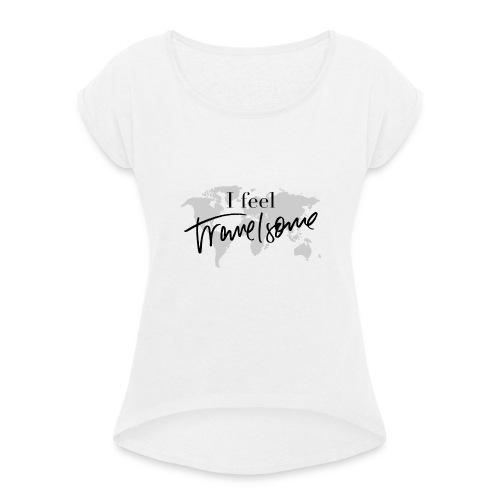 I feel Travelsome - Frauen T-Shirt mit gerollten Ärmeln
