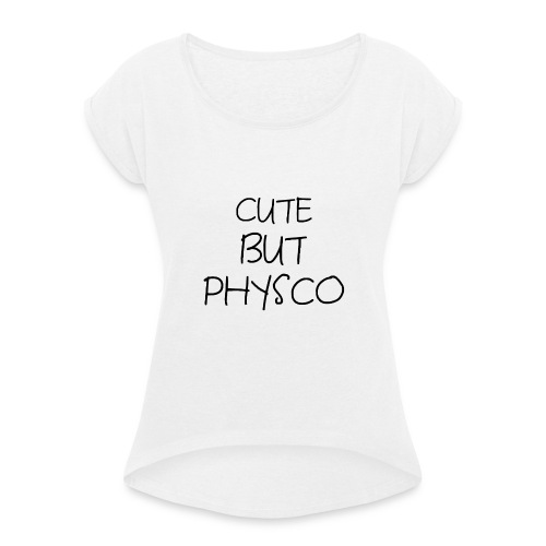 Cute but Pyshco - Women's T-Shirt with rolled up sleeves