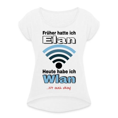 Früher hatte ich Elan... - Frauen T-Shirt mit gerollten Ärmeln