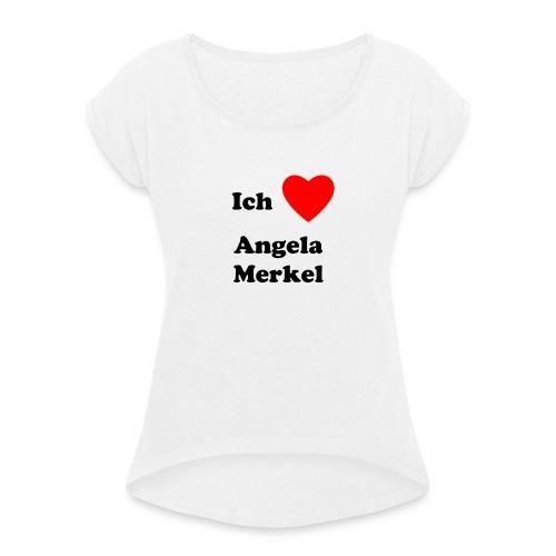 Ich liebe Angela Merkel - Frauen T-Shirt mit gerollten Ärmeln