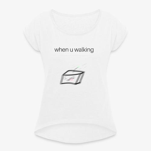 when you walking meme - T-shirt à manches retroussées Femme