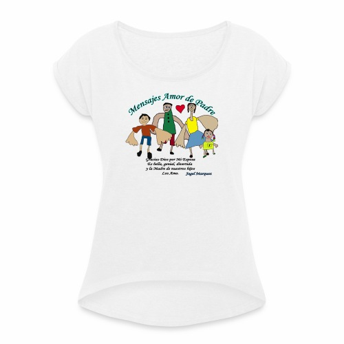 Mensaje amor de padre 2 - Camiseta con manga enrollada mujer
