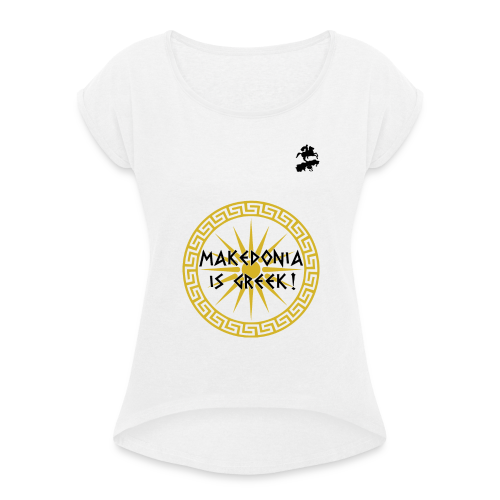 Makedonia is Greek! - Women's T-Shirt with rolled up sleeves