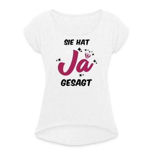 Sie hat JA gesagt - JGA T-SHirt - JGA Shirt -party - Frauen T-Shirt mit gerollten Ärmeln