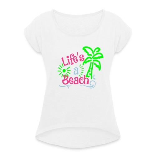 lifes a beach, Quote, Strand - Vrouwen T-shirt met opgerolde mouwen