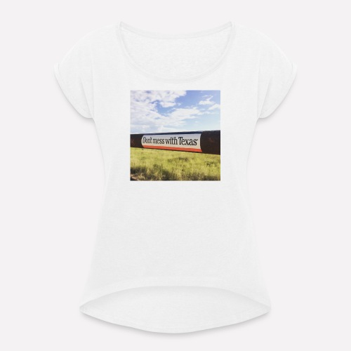 Dont Mess With Texas! - Women's T-shirt with rolled up sleeves