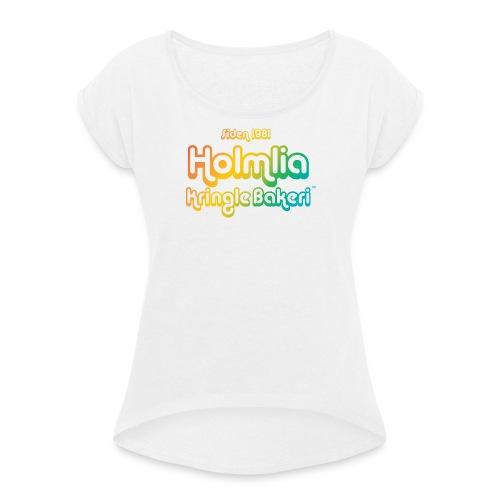 Holmlia Kringlebakeri. Ta kring, eg elsker deig! - T-skjorte med rulleermer for kvinner