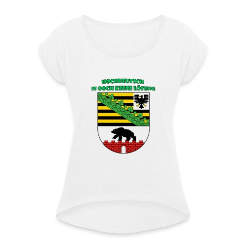 Hochdeutsch is ooch keene Lösung - Frauen T-Shirt mit gerollten Ärmeln