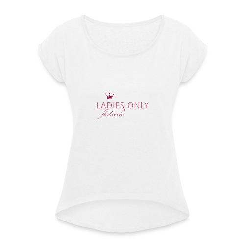Ladies Only Festival - Frauen T-Shirt mit gerollten Ärmeln