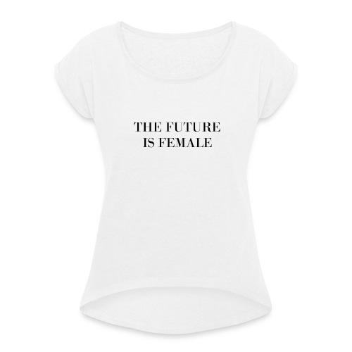 The Future Is Female - Frauen T-Shirt mit gerollten Ärmeln